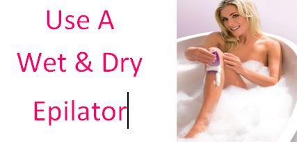use wet and dry epilators for lesser epilator pain