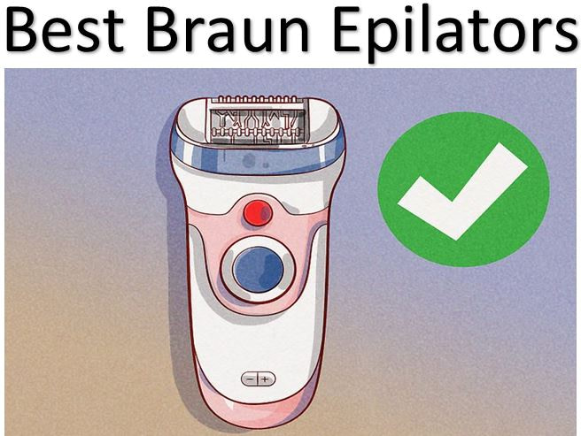 Braun Epilators reviewed all in one place